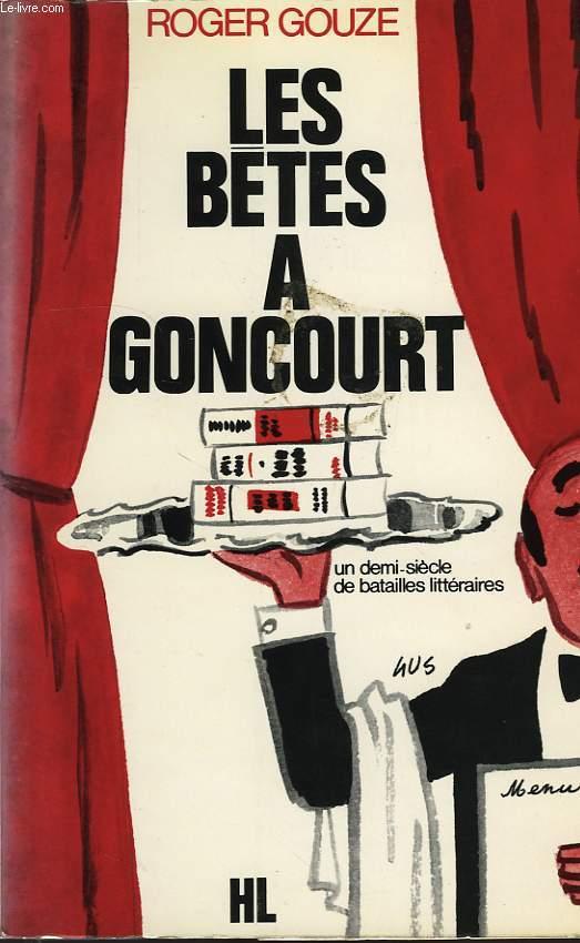 LES BETES A GONCOURT (UN DEMI-SIECLE DE BATAILLES LITTERAIRES)