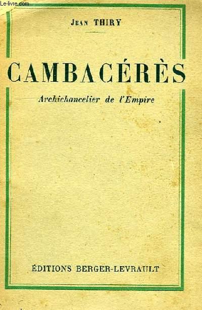 JEAN-JACQUES-REGIS DE CAMBACERES, ARCHICANCELIER DE L'EMPIRE