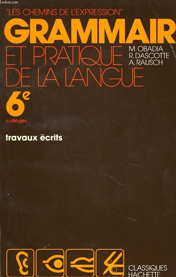 GRAMMAIRE ET PRATIQUE DE LA LANGUE, 6e, TRAVAUX ECRITS