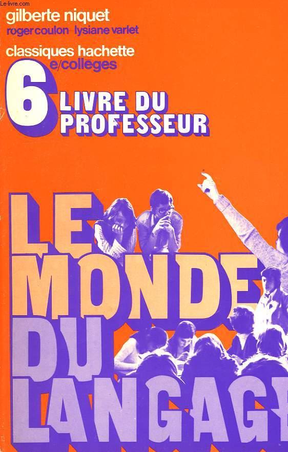 LE MONDE DU LANGAGE, POUR DIRE ET POUR ECRIRE, CLASSE DE 6e, LIVRE DU PROFESSEUR