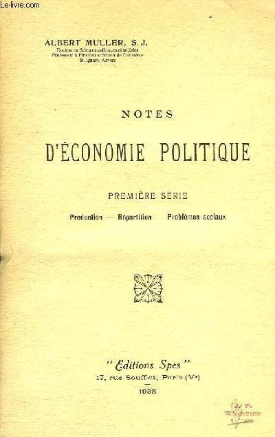 NOTES D'ECONOMIE POLITIQUE, 1re SERIE, PRODUCTION, REPARTITION, PROBLEMES SOCIAUX