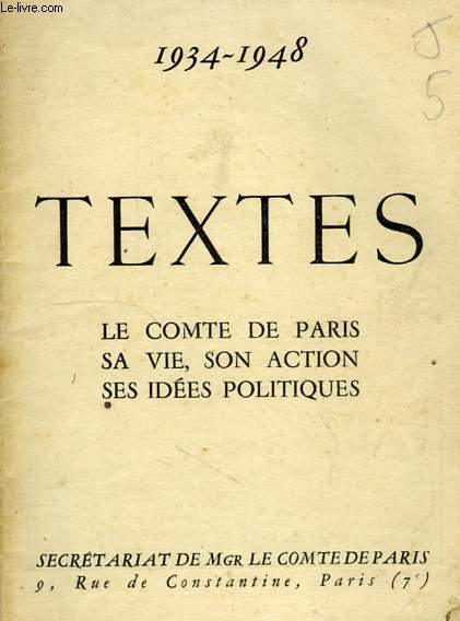 LE COMTE DE PARIS, SA VIE, SON ACTION, SES IDEES POLITIQUES, 1934-1948, TEXTES