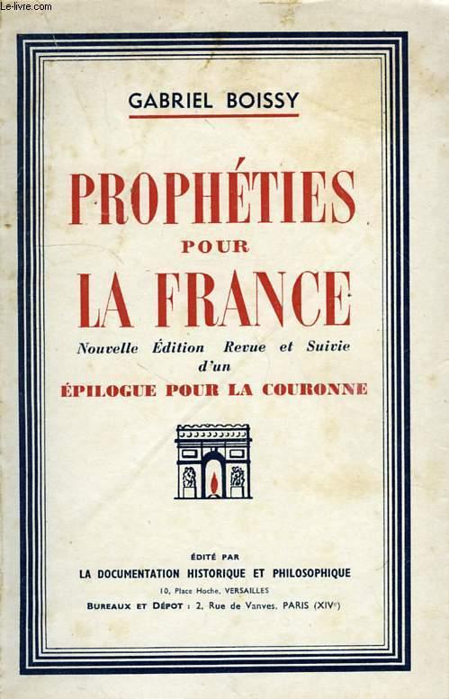 PROPHETIES POUR LA FRANCE, SUIVIES D'UN EPILOGUE POUR LA COURONNE