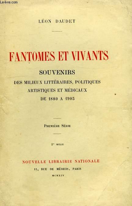 FANTOMES ET VIVANTS, SOUVENIRS DES MILIEUX LITTERAIRES, POLITIQUES, ARTISTIQUES ET MEDICAUX, DE 1880 A 1905