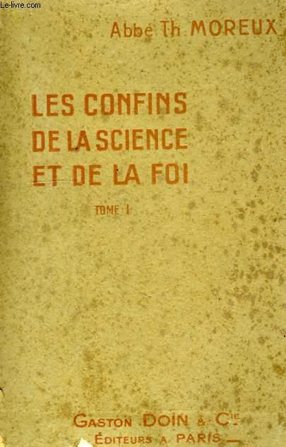 LES CONFINS DE LA SCIENCE ET DE LA FOI, TOME I