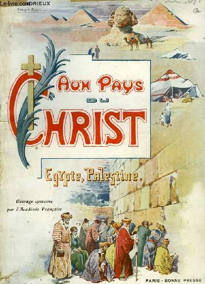 AUX PAYS DU CHRIST, EGYPTE, PALESTINE