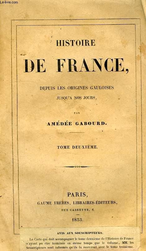 HISTOIRE DE FRANCE DEPUIS LES ORIGINES GAULOISES JUSQU'A NOS JOURS, TOME II, GAULE ROMAINE