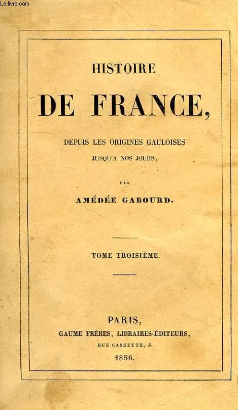 HISTOIRE DE FRANCE DEPUIS LES ORIGINES GAULOISES JUSQU'A NOS JOURS, TOME III, 638-814