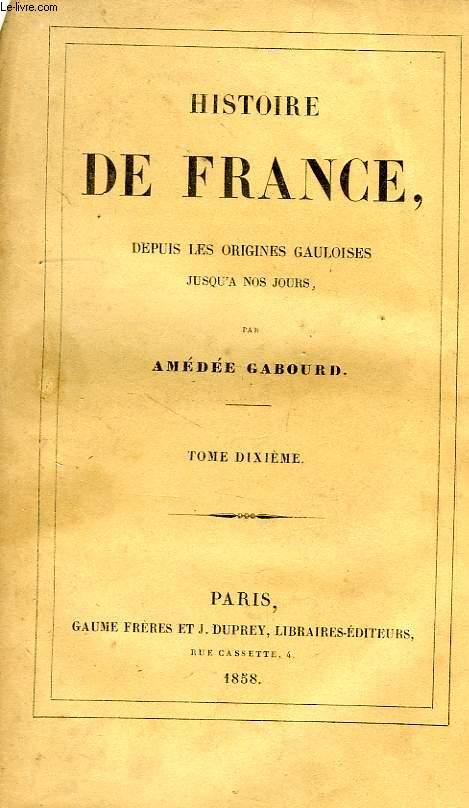 HISTOIRE DE FRANCE DEPUIS LES ORIGINES GAULOISES JUSQU'A NOS JOURS, TOME X, 1515-1574