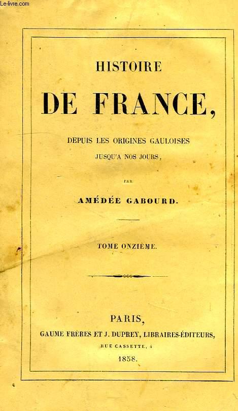 HISTOIRE DE FRANCE DEPUIS LES ORIGINES GAULOISES JUSQU'A NOS JOURS, TOME XI, 1574-1603