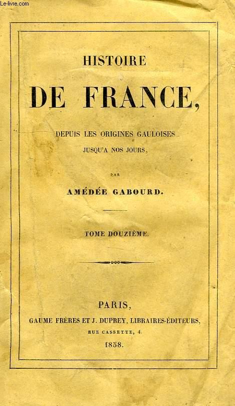 HISTOIRE DE FRANCE DEPUIS LES ORIGINES GAULOISES JUSQU'A NOS JOURS, TOME XII, 1603-1643