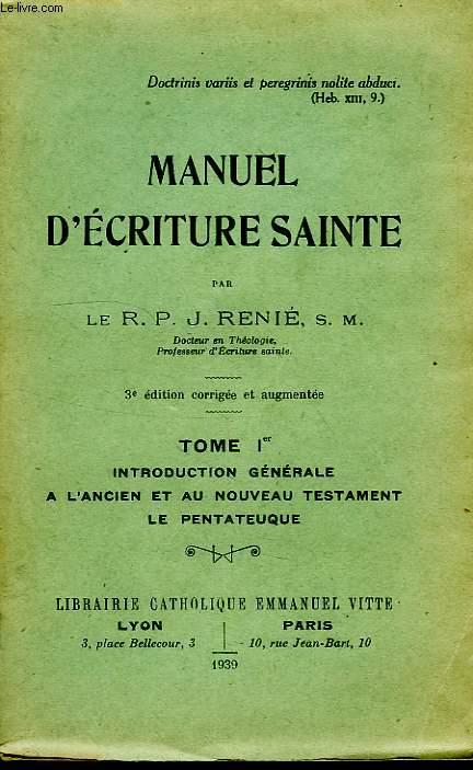 MANUEL D'ECRITURE SAINTE, TOME I, INTRODUCTION GENERALE A L'ANCIEN ET AU NOUVEAU TESTAMENT, LE PENYTATEUQUE