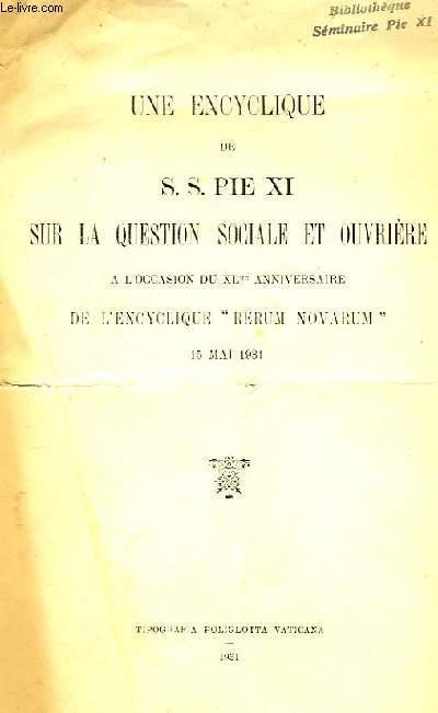 UNE ENCYCLIQUE DE S. S. PIE XI SUR LA QUESTION SOCIALE ET OUVRIERE, A L'OCCASION DU XLe ANNIVERSAIRE DE L'ENCYCLIQUE 'RERUM NOVARUM', 15 MAI 1931