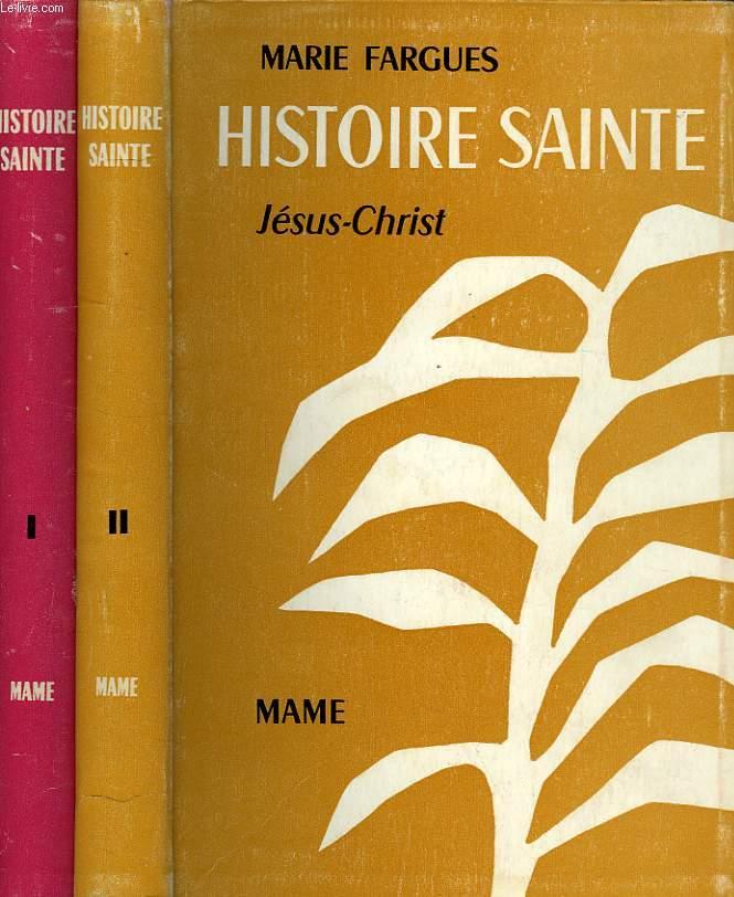 HISTOIRE SAINTE D'APRES LES TEXTES BIBLIQUES, TOME I: L'ANCIENNE ALLIANCE, TOME II: JESUS-CHRIST
