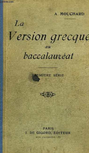 LA VERSION GRECQUE AU BACCALAUREAT, TEXTES DONNES DANS LES FACULTES DE FRANCE (1904-1908) ET DISPOSES DANS L'ORDRE DE L'HISTOIRE LITTERAIRE, 1re SERIE