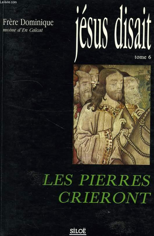 JESUS DISAIT, TOME 6, LES PIERRES CRIERONT