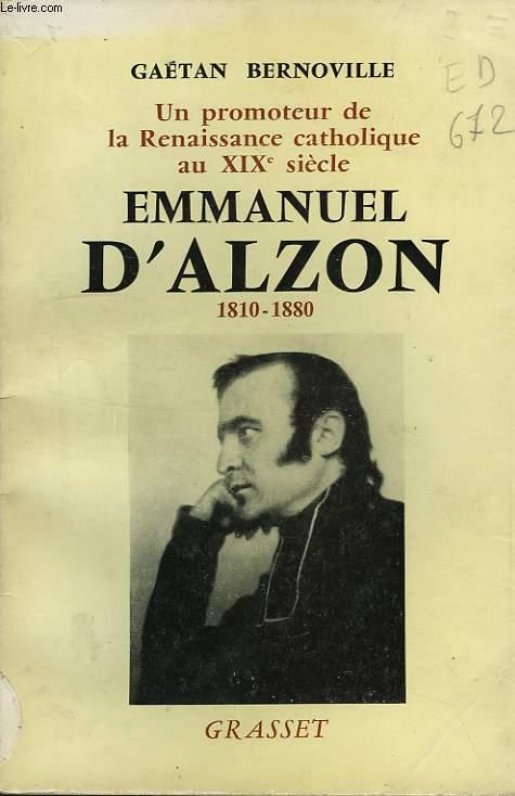 EMMANUEL D'ALZON, 1810-1880, UN PROMOTEUR DE LA RENAISSANCE CATHOLIQUE AU XIXe SIECLE