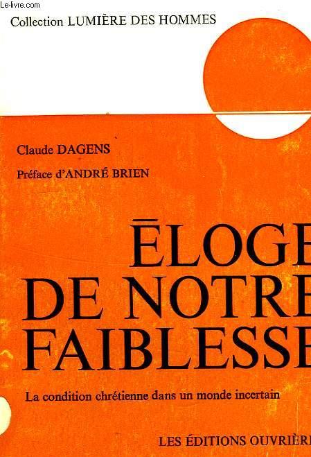 ELOGE DE NOTRE FAIBLESSE, LA CONDITION CHRETIENNE DANS UN MONDE INCERTAIN