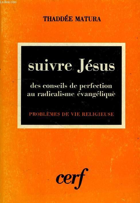 SUIVRE JESUS, DES CONSEILS DE PERFECTION AU RADICALISME EVANGELIQUE