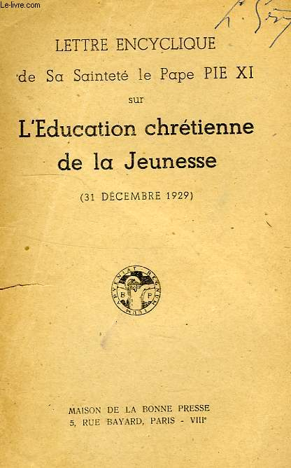 LETTRE ENCYCLIQUE DE SA SAINTETE LE PAPE PIE XI SUR L'EDUCATION CHRETIENNE DE LA JEUNESSE (31 DEC. 1929)