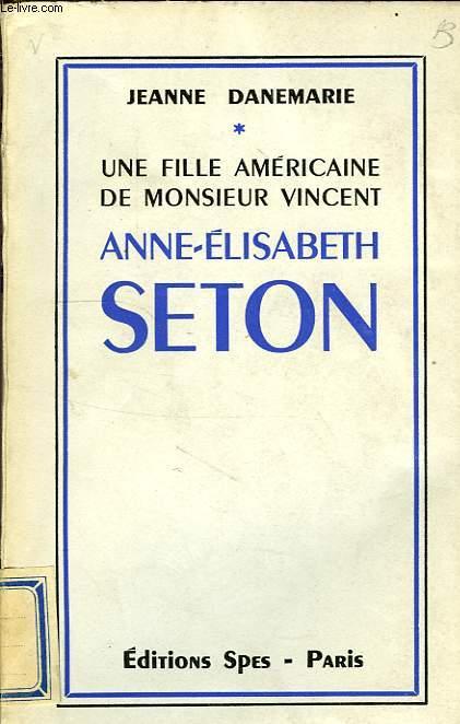 UNE FILLE AMERICAINE DE MONSIEUR VINCENT, ANNE-ELISABETH SETON