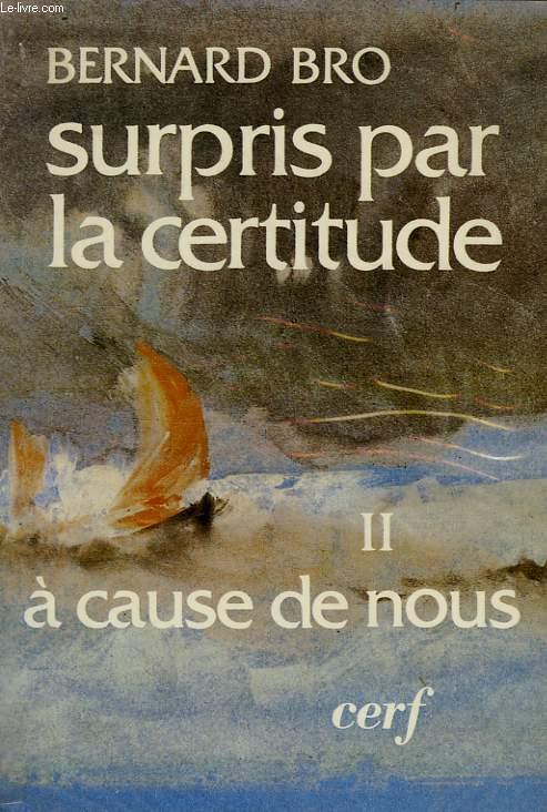 SURPRIS PAR LA CERTITUDE, TOME II, A CAUSE DE NOUS