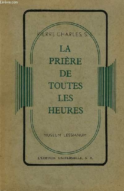 LA PRIERE DE TOUTES LES HEURES, TROIS SERIES DE TRENTE-TROIS MEDITATIONS