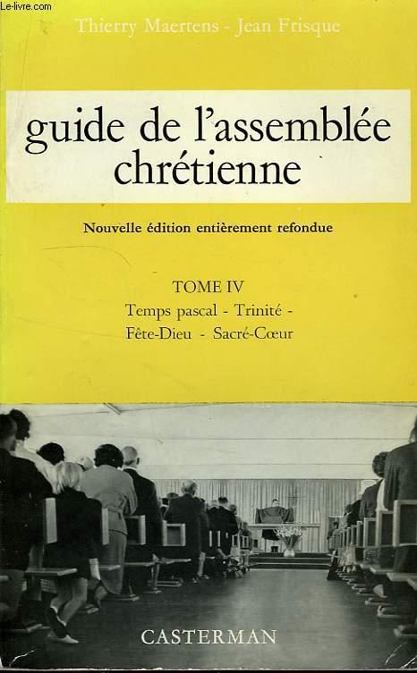 GUIDE DE L'ASSEMBLEE CHRETIENNE, TOME IV, TEMPS PASCAL, TRINITE, FETE-DIEU, SACRE-COEUR