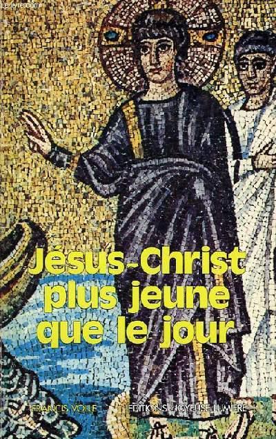 JESUS-CHRIST, PLUS JEUNE QUE LE JOUR