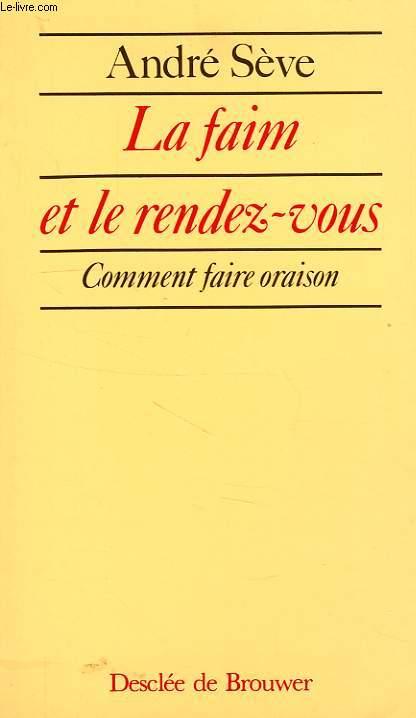 LA FAIM ET LE RENDEZ-VOUS, COMMENT FAIRE ORAISON