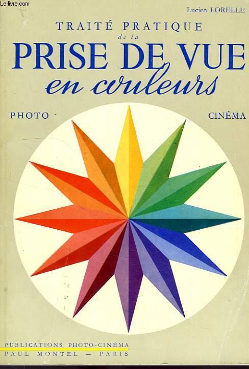 TRAITE PRATIQUE DE LA PRISE DE VUE EN COULEURS, POUR LA PHOTOGRAPHIE ET LE CINEMA
