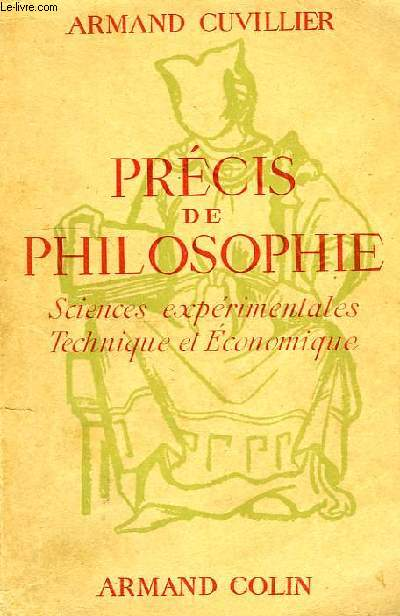 PRECIS DE PHILOSOPHIE, SCIENCES EXPERIMENTALES, TECHNIQUE ET ECONOMIQUE