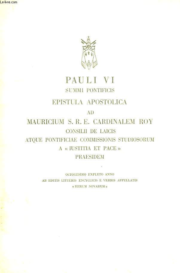PAULI VI SUMMI PONTIFICIS, EPISTULA APOSTOLICA AD MAURICIUM S. R. E. CARDINALEM ROY, CONSILII DE LAICIS ATQUE PONTIFICIAE COMMISSIONIS STUDIOSORUM A 'IUSTICIA ET PACE' PRAESIDEM