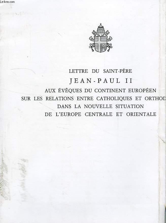 LETTRE DU SAINT-PERE JEAN-PAUL II AUX EVEQUES DU CONTINENT EUROPEEN SUR LES RELATIONS ENTRE CATHOLIQUES ET ORTHODOXES DANS LA NOUVELLE SITUATION DE L'EUROPE CENTRALE ET ORIENTALE