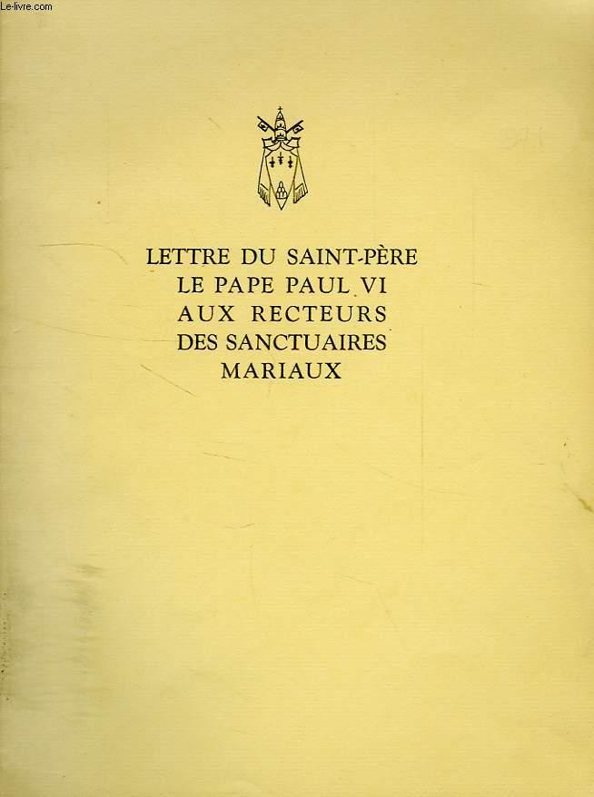 LETTRE DU SAINT-PERE LE PAPE PAUL VI AUX RECTEURS DES SANCTUAIRES MARIAUX