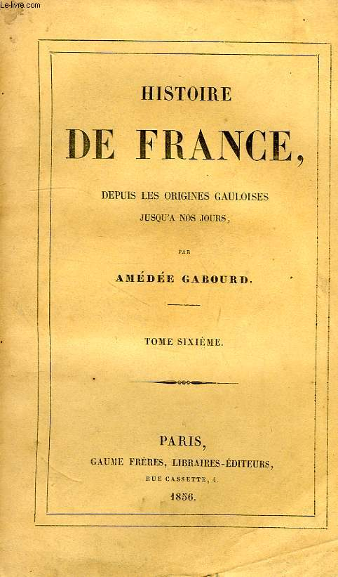 HISTOIRE DE FRANCE, DEPUIS LES ORIGINES JUSQU'A NOS JOURS, TOME VI, 1226-1328