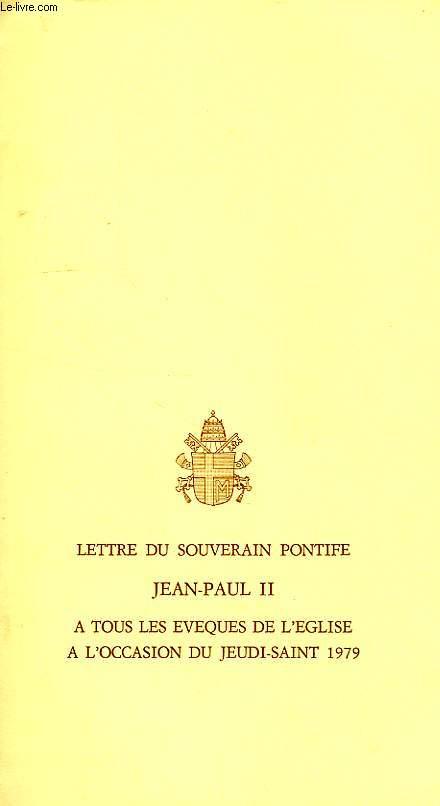 LETTRE DU SOUVERAIN PONTIFE JEAN-PAUL II A TOUS LES EVEQUES DE L'EGLISE A L'OCCASION DU JEUDI-SAINT 1979