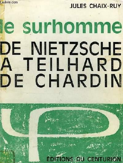 LE SURHOMME DE NIETZSCHE A TEILHARD DE CHARDIN