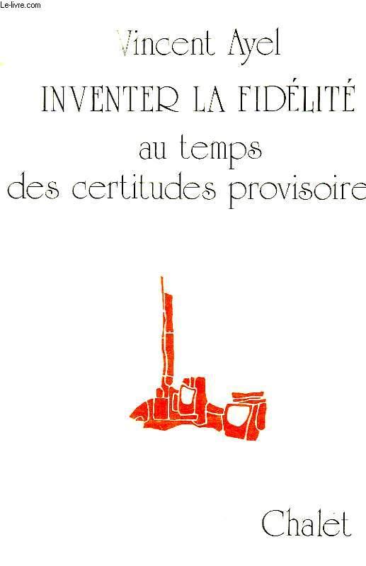 INVENTER LA FIDELITE AU TEMPS DES CERTITUDES PROVISOIRES
