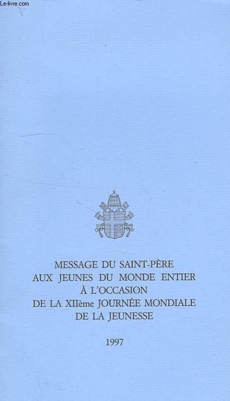 MESSAGE DU SAINT-PERE AUX JEUNES DU MONDE ENTIER A L'OCCASION DE LA XIIe JOURNE MONDIALE DE LA JEUNESSE, 1997
