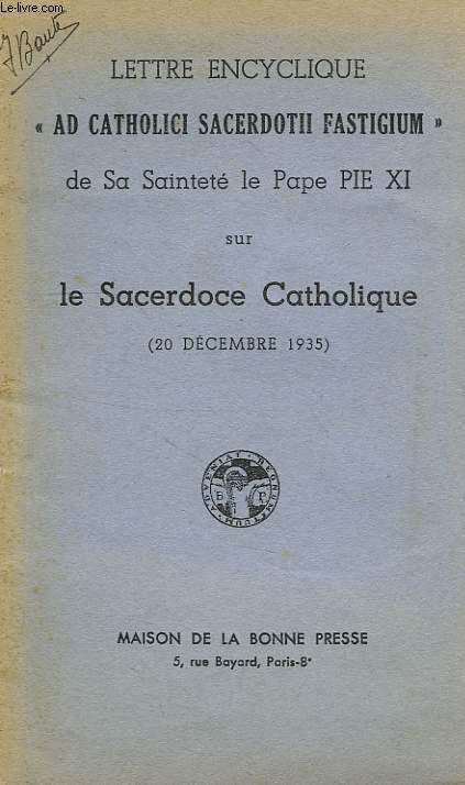 LETTRE ENCYCLIQUE 'AD CATHOLICI SACERDOTII FASTIGIUM', DE SA SAINTETE LE PAPE PIE XI SUR LE SACERDOCE CATHOLIQUE (20 DEC. 1935)