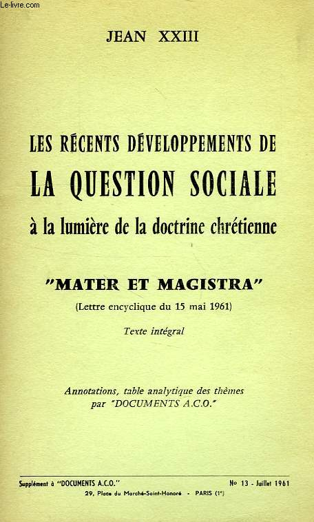LES RECENTS DEVELOPPEMENTS DE LA QUESTION SOCIALE A LA LUMIERE DE LA DOCTRINE CHRETIENNE, 'MATER ET MAGISTRA' (LETTRE ENCYCLIQUE DU 15 MAI 1961)