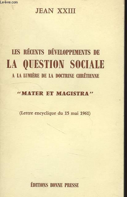 LES RECENTS DEVELOPPEMENTS DE LA QUESTION SOCIALE A LA LUMIERE DE LA DOCTRINE CHRETIENNE 'MATER ET MAGISTRA', LETTRE ENCYCLIQUE DU 15 MAI 1961