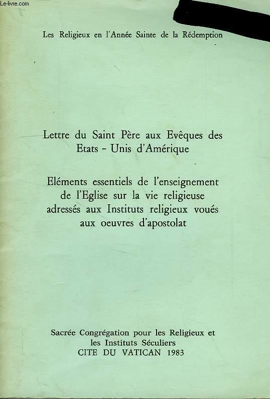 LETTRE DU SAINT-PERE AUX EVEQUES DES ETATS-UNIS D'AMERIQUE, ELEMENTS ESSENTIELS DE L'ENSEIGNEMENT DE L'EGLISE SUR LA VIE RELIGIEUSE ADRESSES AUX INSTITUTS RELIGIEUX VOUES AUX OEUVRES D'APOSTOLAT