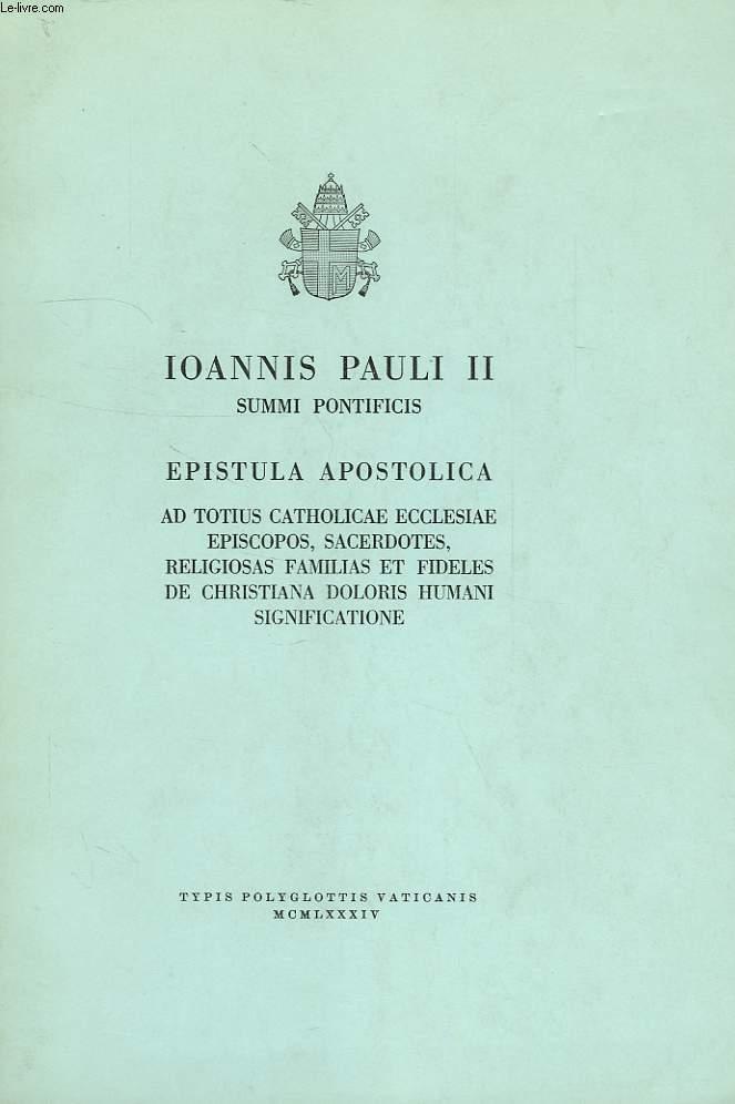 IOANNIS PAULI II, SUMMI PONTIFICIS, EPISTULA APOSTOLICA, AD TOTUS CATHOLICAE ECCLESIAE EPISCOPOS, SACERDOTES, RELIGIOSAS FAMILIAS ET FIDELES DE CHRISTIANA DOLORIS HUMANI SIGNIFICATIONE