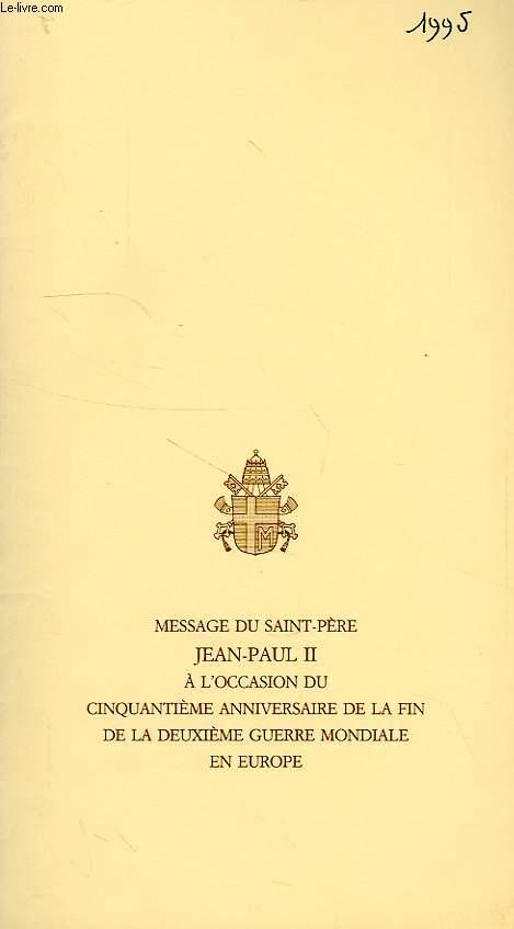 MESSAGE DU SAINT PERE JEAN-PAUL II A L'OCCASION DU 50e ANNIVERSAIRE DE LA FIN DE LA 2de GUERRE MONDIALE EN EUROPE