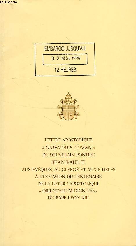 LETTRE APOSTOLIQUE 'ORIENTALE LUMEN' DU SOUVERAIN PONTIFE JEAN-PAUL II AUX EVEQUES, AU CLERGE ET AUX FIDELS A L'OCCASION DU CENTENAIRE DE LA LETTRE APOSTOLIQUE 'ORIENTALIUM DIGNITAS' DU PAPE LEON XIII