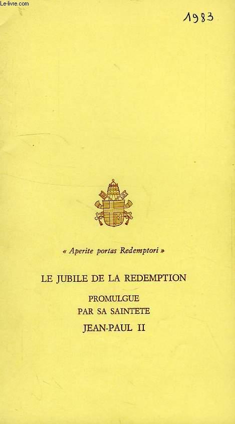 'APERITE PORTAS REDEMPTORI', LE JUBILE DE LA REDEMPTION PROMULGUYE PAR SA SAINTETE JEAN-PAUL II