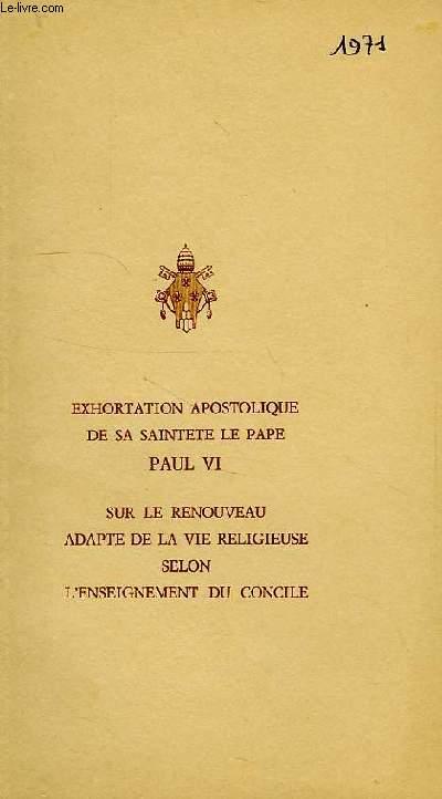 EXHORTATION APOSTOLIQUE DE SA SAINTETE LE PAPE PAUL VI SUR LE RENOUVEAU ADAPTE DE LA VIE RELIGIEUSE SELON L'ENSEIGNEMENT DU CONCILE