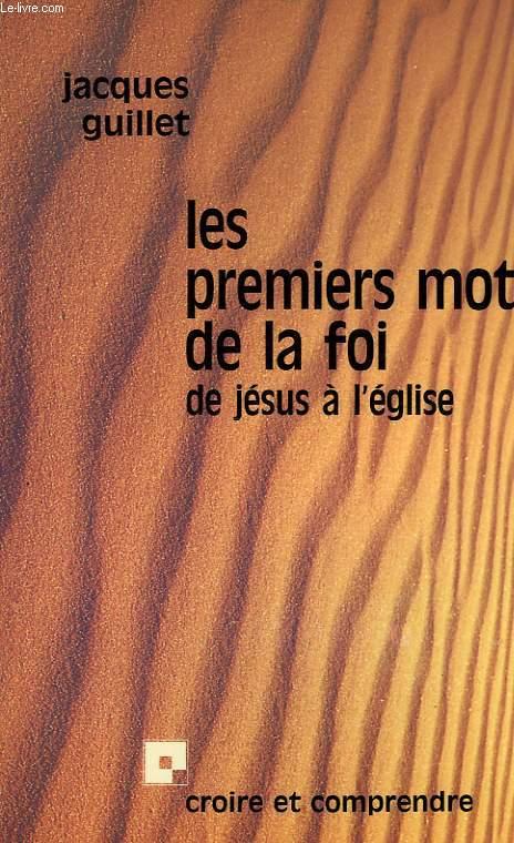 LES PREMIERS MOTS DE LA FOI, DE JESUS A L'EGLISE